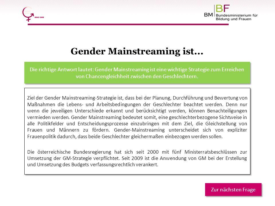 Gender Mainstreaming ist... Ziel der Gender Mainstreaming-Strategie ist, dass bei der Planung, Durchführung und Bewertung von Maßnahmen die Lebens- un