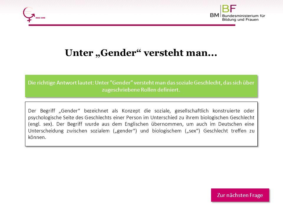 """Unter """"Gender"""" versteht man... Der Begriff """"Gender"""" bezeichnet als Konzept die soziale, gesellschaftlich konstruierte oder psychologische Seite des Ge"""