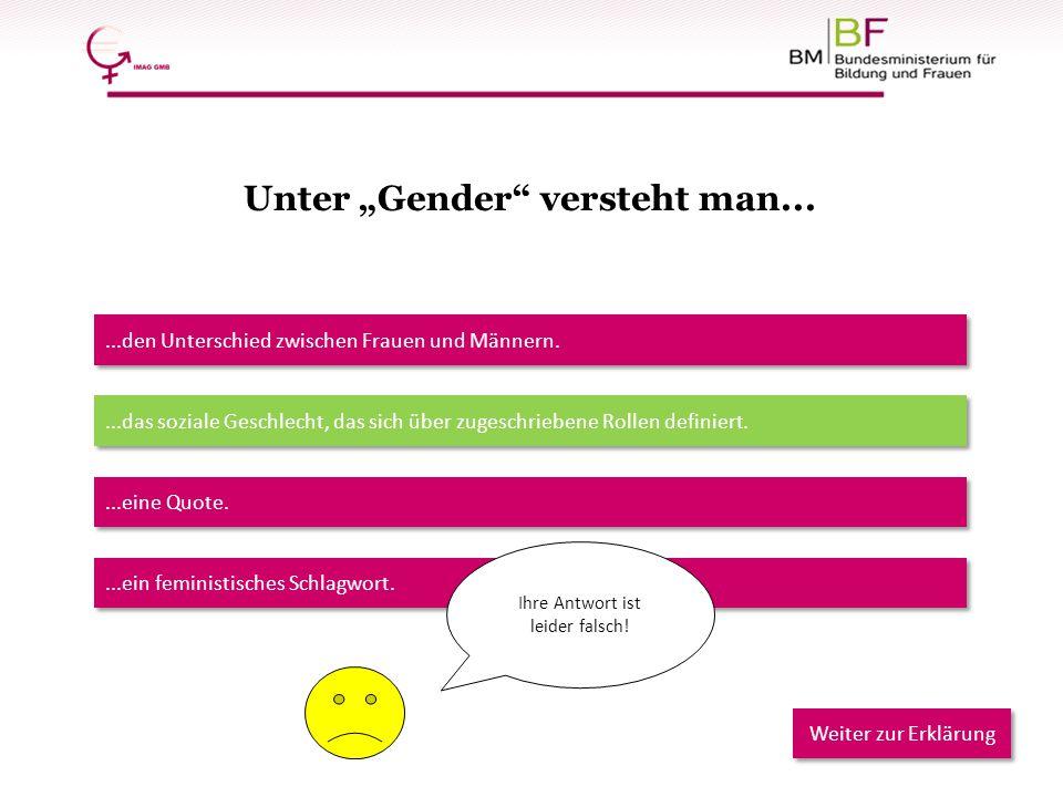 """Unter """"Gender"""" versteht man......den Unterschied zwischen Frauen und Männern....das soziale Geschlecht, das sich über zugeschriebene Rollen definiert."""
