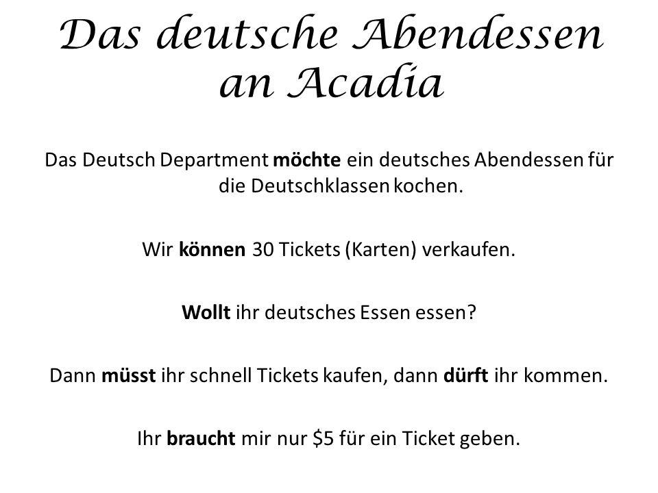 Das deutsche Abendessen an Acadia Das Deutsch Department möchte ein deutsches Abendessen für die Deutschklassen kochen. Wir können 30 Tickets (Karten)