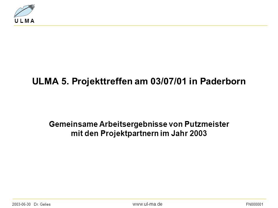 2003-06-30 Dr. Gelies www.ul-ma.de FN000001 U L M A ULMA 5. Projekttreffen am 03/07/01 in Paderborn Gemeinsame Arbeitsergebnisse von Putzmeister mit d