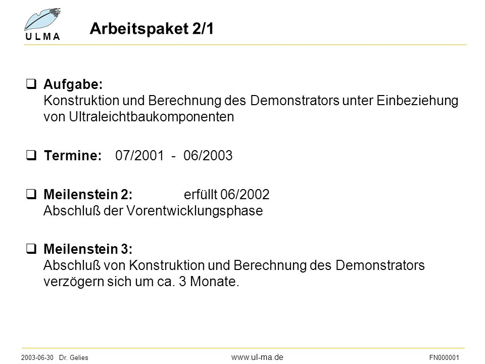 2003-06-30 Dr. Gelies www.ul-ma.de FN000001 U L M A Arbeitspaket 2/1  Aufgabe: Konstruktion und Berechnung des Demonstrators unter Einbeziehung von U