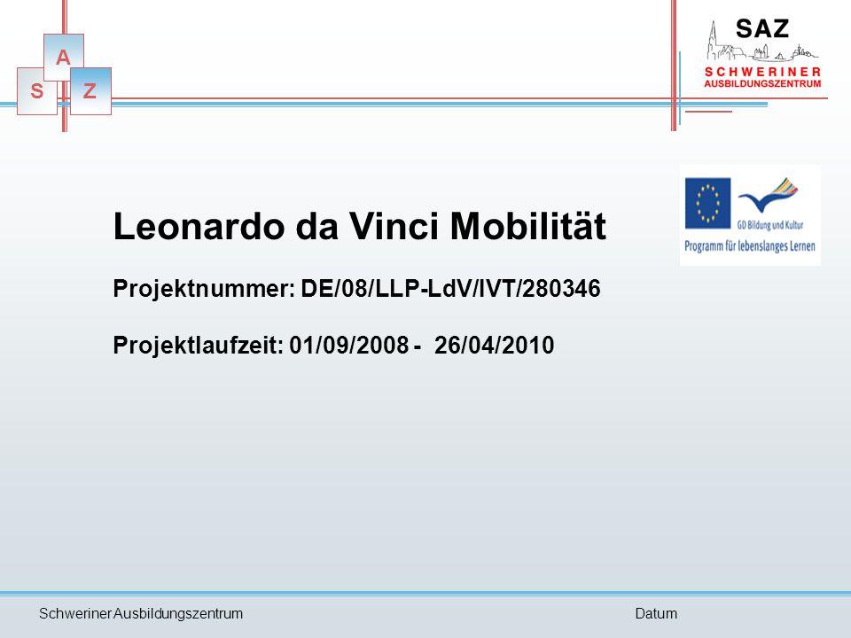 S A Z Schweriner AusbildungszentrumDatum S A Z Leonardo da Vinci Mobilität Projektnummer: DE/08/LLP-LdV/IVT/280346 Projektlaufzeit: 01/09/2008 - 26/04