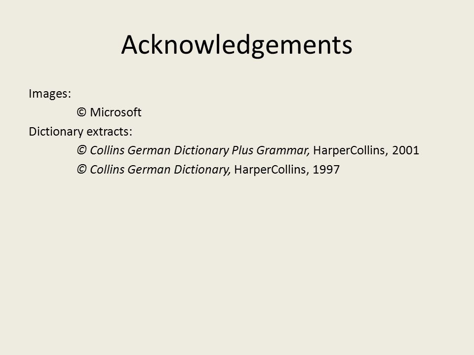 Acknowledgements Images: © Microsoft Dictionary extracts: © Collins German Dictionary Plus Grammar, HarperCollins, 2001 © Collins German Dictionary, HarperCollins, 1997