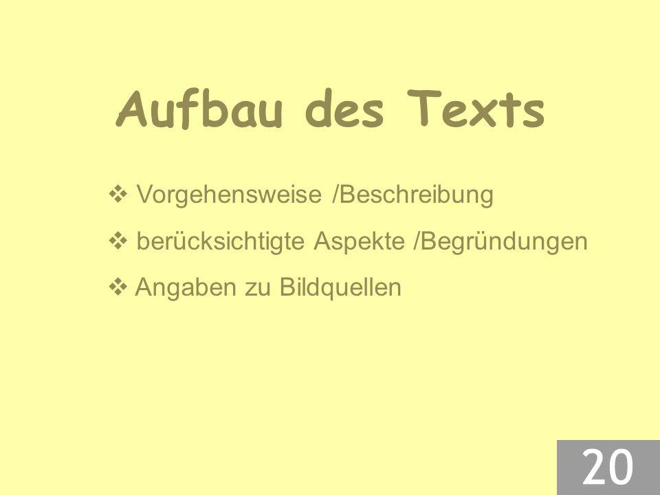  Vorgehensweise /Beschreibung  berücksichtigte Aspekte /Begründungen  Angaben zu Bildquellen Aufbau des Texts