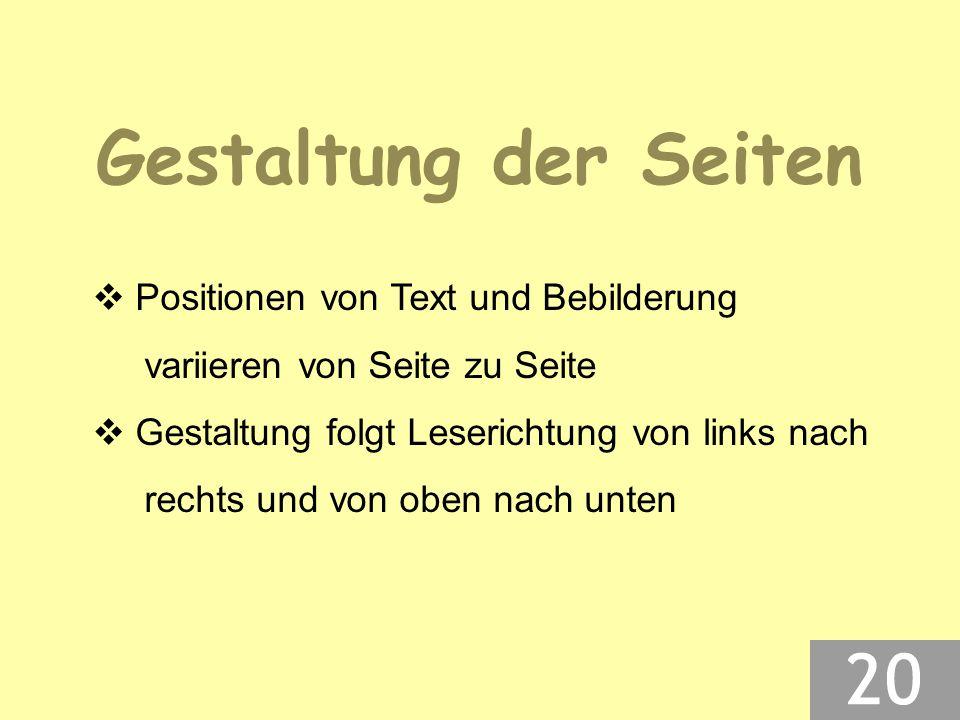 Gestaltung der Seiten  Positionen von Text und Bebilderung variieren von Seite zu Seite  Gestaltung folgt Leserichtung von links nach rechts und von oben nach unten