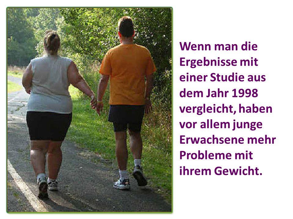 Wenn man die Ergebnisse mit einer Studie aus dem Jahr 1998 vergleicht, haben vor allem junge Erwachsene mehr Probleme mit ihrem Gewicht.