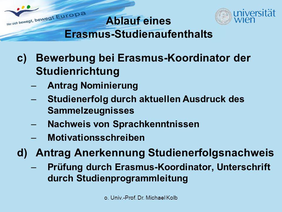 o. Univ.-Prof. Dr. Michael Kolb c)Bewerbung bei Erasmus-Koordinator der Studienrichtung –Antrag Nominierung –Studienerfolg durch aktuellen Ausdruck de