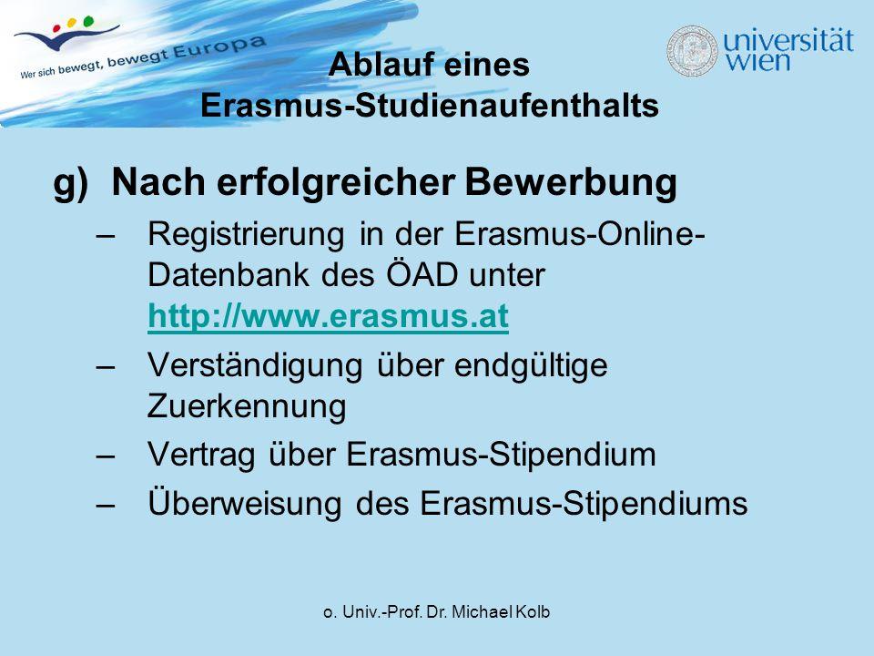 o. Univ.-Prof. Dr. Michael Kolb g)Nach erfolgreicher Bewerbung –Registrierung in der Erasmus-Online- Datenbank des ÖAD unter http://www.erasmus.at htt