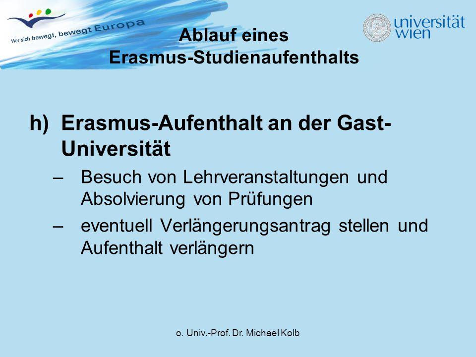 o. Univ.-Prof. Dr. Michael Kolb h)Erasmus-Aufenthalt an der Gast- Universität –Besuch von Lehrveranstaltungen und Absolvierung von Prüfungen –eventuel