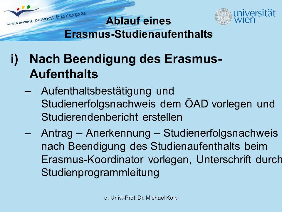 o. Univ.-Prof. Dr. Michael Kolb i)Nach Beendigung des Erasmus- Aufenthalts –Aufenthaltsbestätigung und Studienerfolgsnachweis dem ÖAD vorlegen und Stu