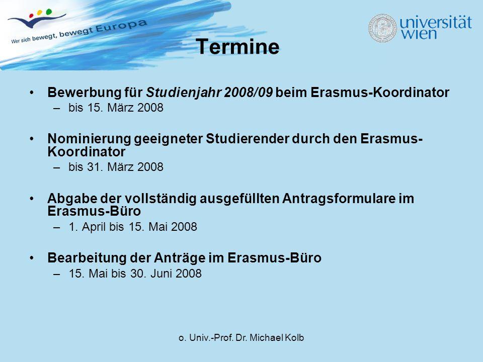 o. Univ.-Prof. Dr. Michael Kolb Termine Bewerbung für Studienjahr 2008/09 beim Erasmus-Koordinator –bis 15. März 2008 Nominierung geeigneter Studieren