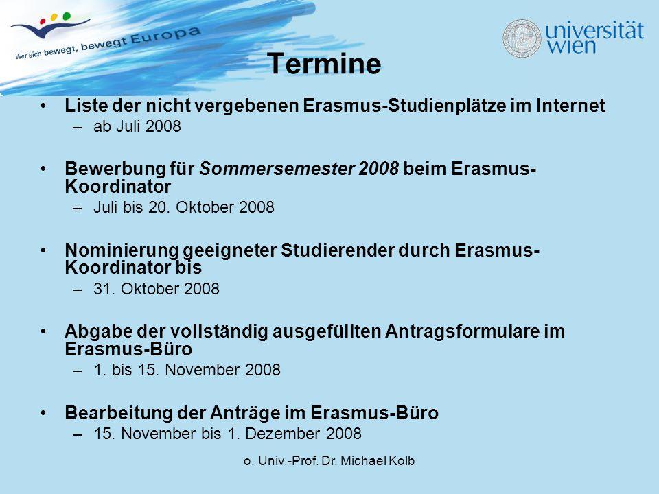 o. Univ.-Prof. Dr. Michael Kolb Termine Liste der nicht vergebenen Erasmus-Studienplätze im Internet –ab Juli 2008 Bewerbung für Sommersemester 2008 b