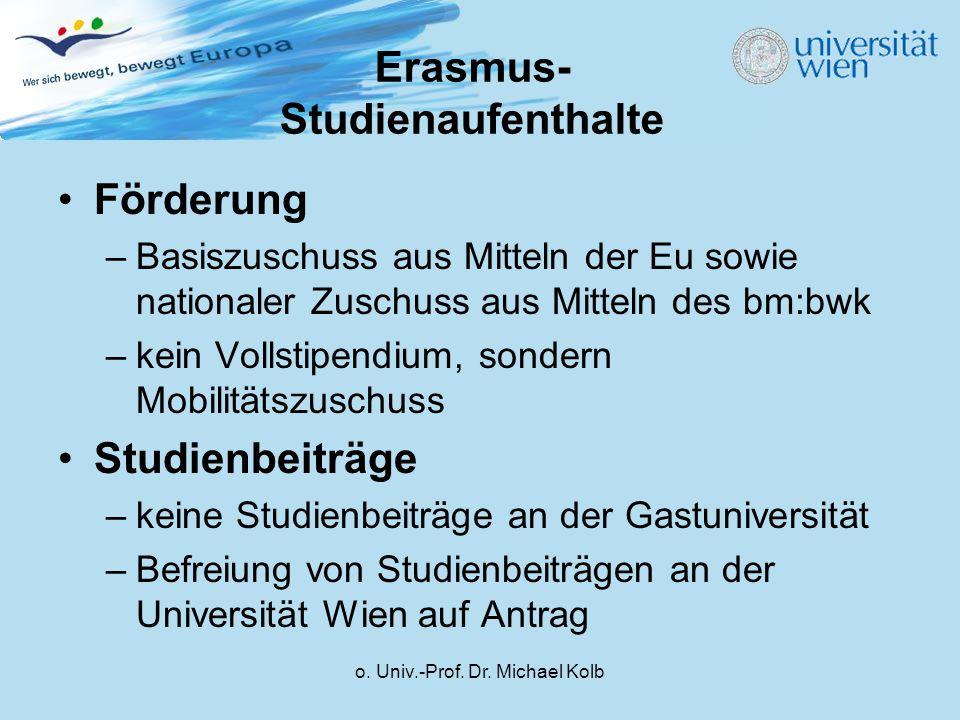 o. Univ.-Prof. Dr. Michael Kolb Erasmus- Studienaufenthalte Förderung –Basiszuschuss aus Mitteln der Eu sowie nationaler Zuschuss aus Mitteln des bm:b