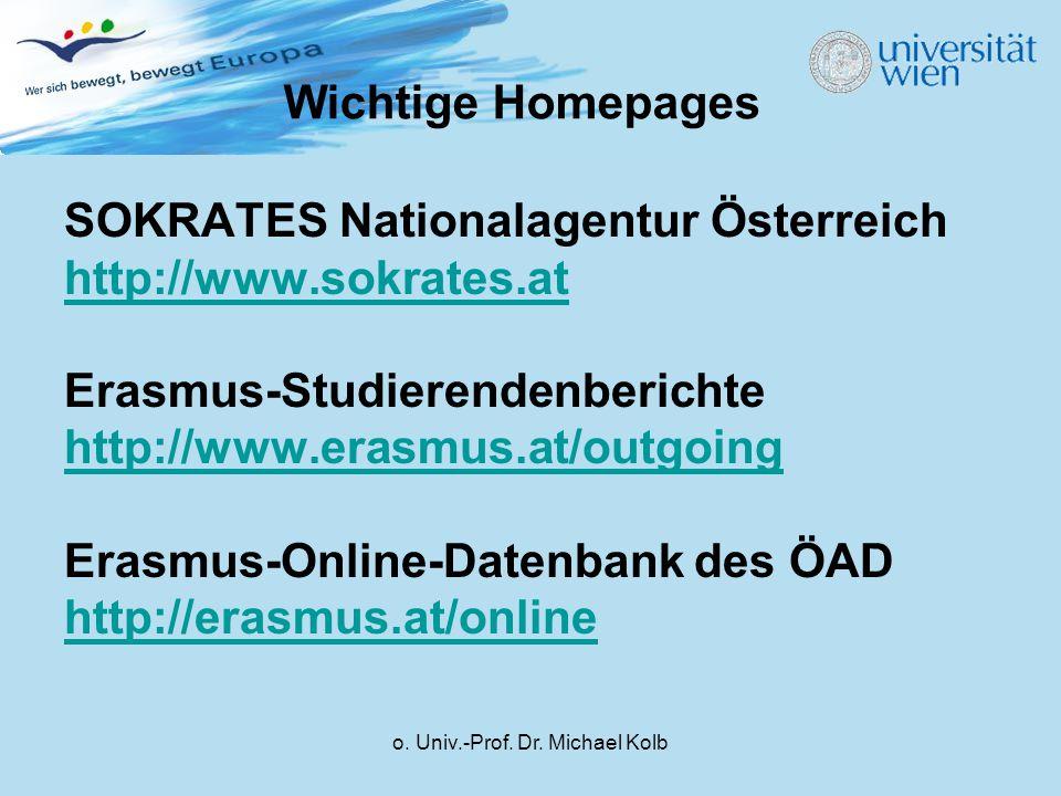 o. Univ.-Prof. Dr. Michael Kolb Wichtige Homepages SOKRATES Nationalagentur Österreich http://www.sokrates.at Erasmus-Studierendenberichte http://www.