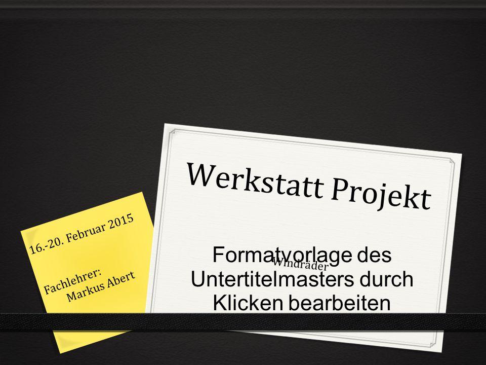 Formatvorlage des Untertitelmasters durch Klicken bearbeiten Werkstatt Projekt Windräder 16.-20.