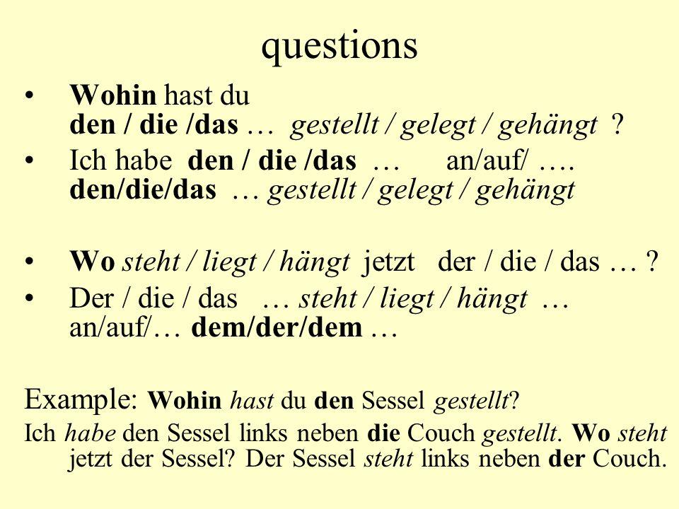 questions Wohin hast du den / die /das … gestellt / gelegt / gehängt .