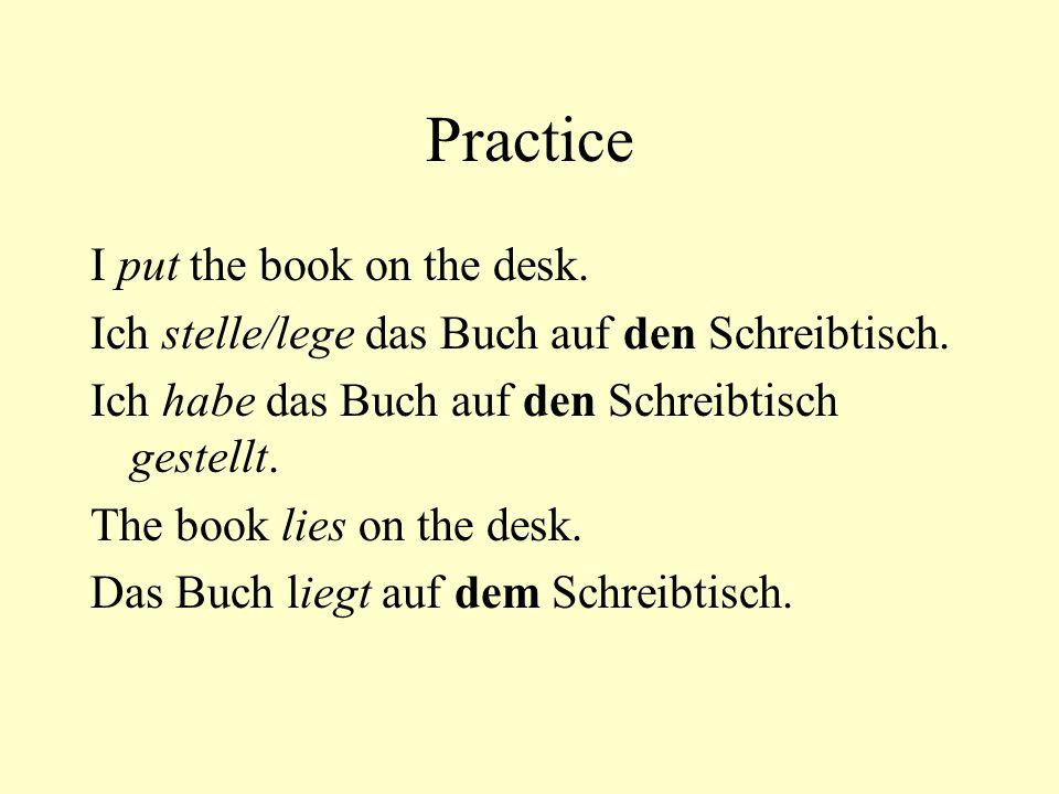 Practice I put the book on the desk. Ich stelle/lege das Buch auf den Schreibtisch.