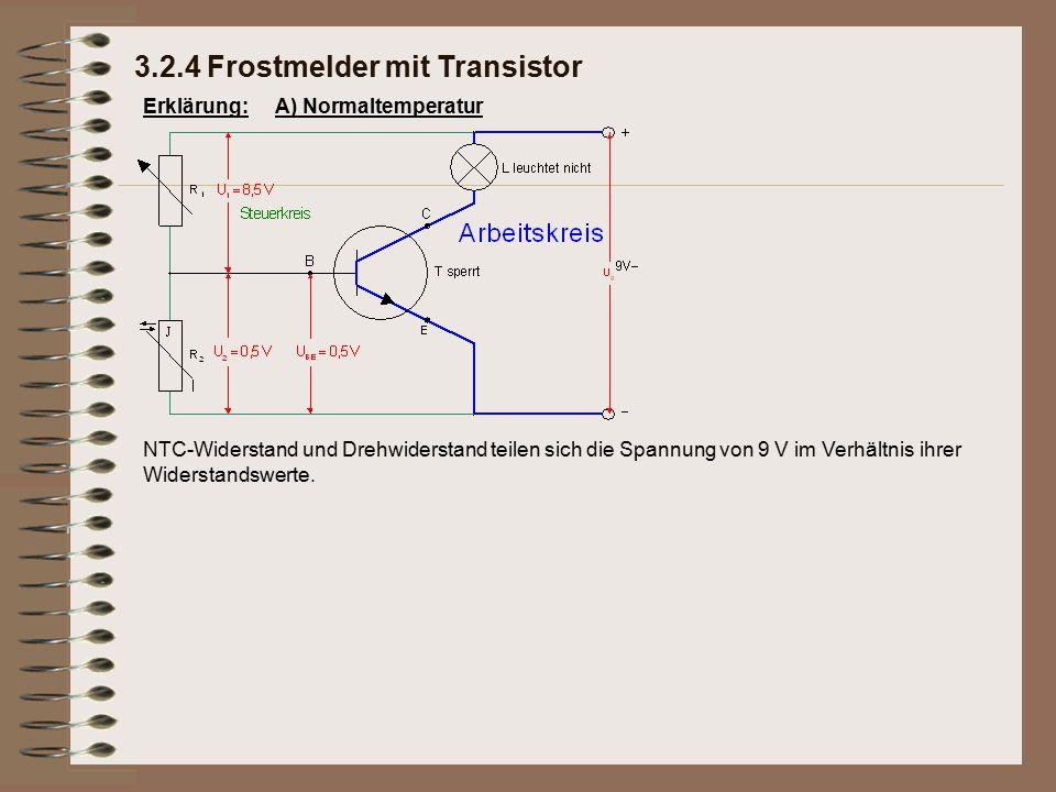 Erklärung: NTC-Widerstand und Drehwiderstand teilen sich die Spannung von 9 V im Verhältnis ihrer Widerstandswerte. 3.2.4 Frostmelder mit Transistor A