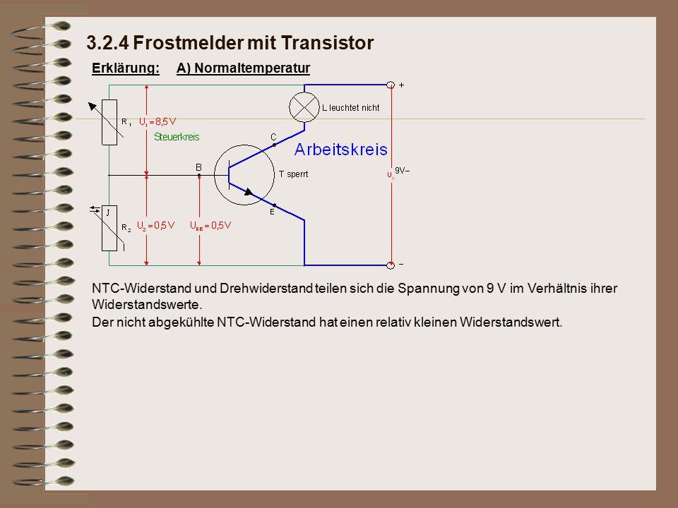 Der nicht abgekühlte NTC-Widerstand hat einen relativ kleinen Widerstandswert. Erklärung: 3.2.4 Frostmelder mit Transistor A) Normaltemperatur NTC-Wid
