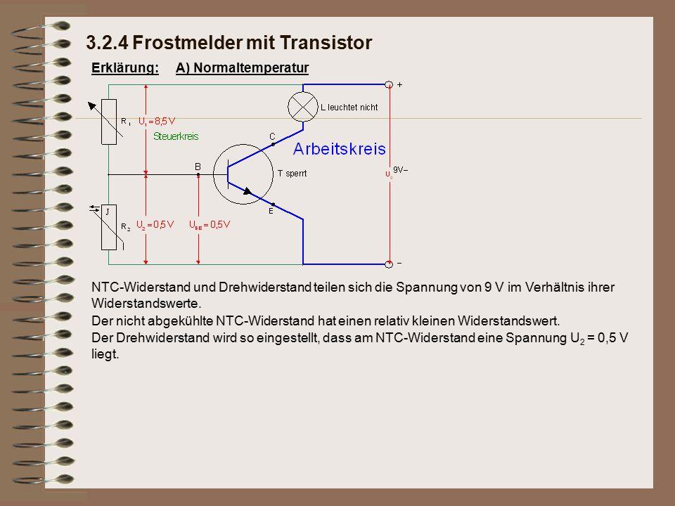 Erklärung: Der Drehwiderstand wird so eingestellt, dass am NTC-Widerstand eine Spannung U 2 = 0,5 V liegt. 3.2.4 Frostmelder mit Transistor A) Normalt