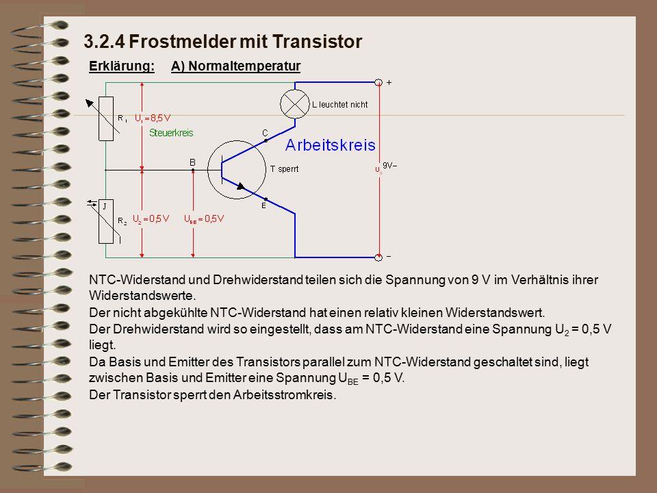 Erklärung: Der Transistor sperrt den Arbeitsstromkreis. 3.2.4 Frostmelder mit Transistor A) Normaltemperatur NTC-Widerstand und Drehwiderstand teilen
