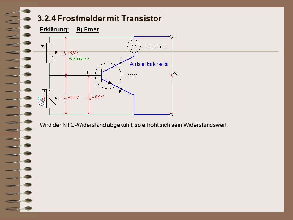 Erklärung: Wird der NTC-Widerstand abgekühlt, so erhöht sich sein Widerstandswert. 3.2.4 Frostmelder mit Transistor B) Frost