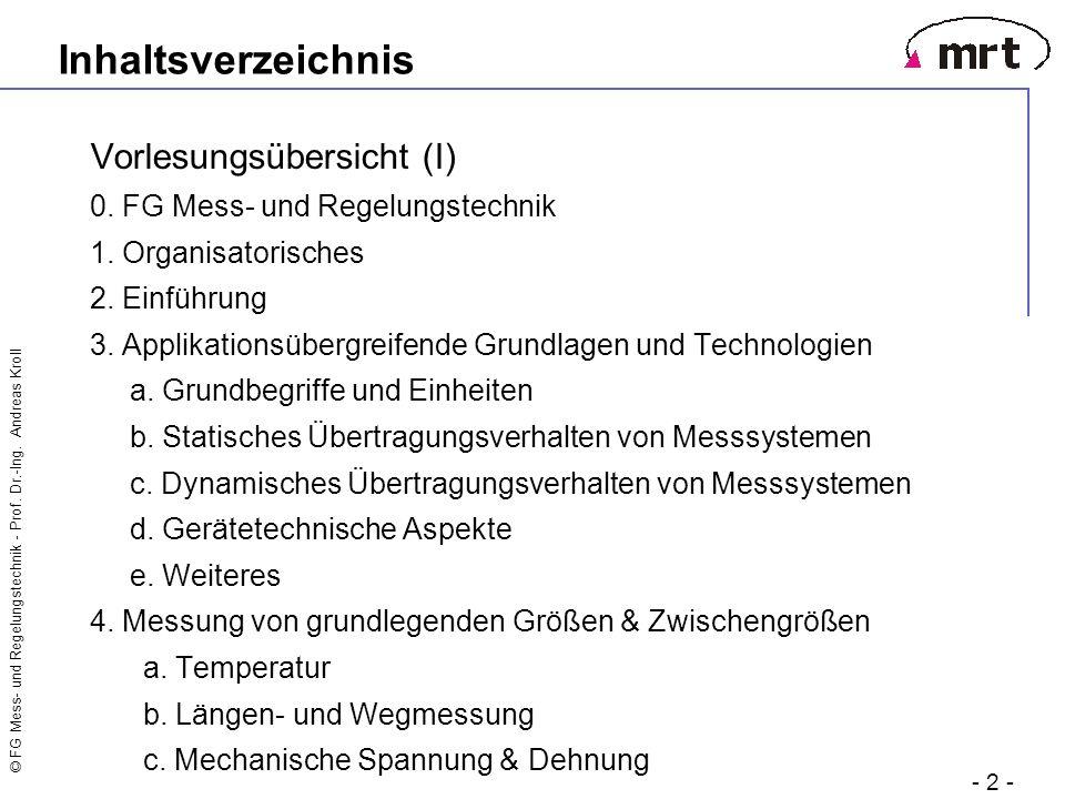 © FG Mess- und Regelungstechnik - Prof. Dr.-Ing. Andreas Kroll - 2 - Inhaltsverzeichnis Vorlesungsübersicht (I) 0. FG Mess- und Regelungstechnik 1. Or