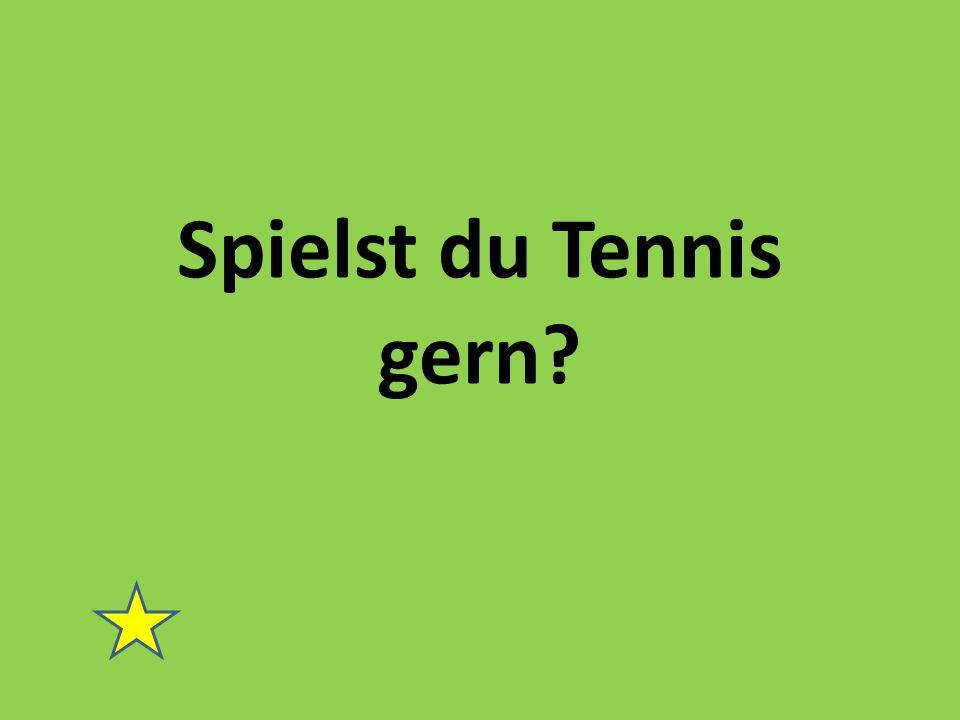 Spielst du Tennis gern?