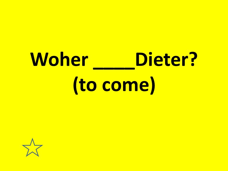 Woher ____Dieter? (to come)