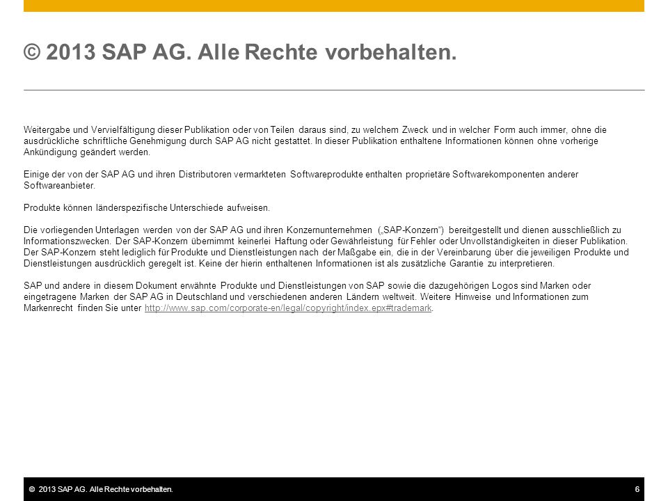 ©2013 SAP AG. Alle Rechte vorbehalten.6 Weitergabe und Vervielfältigung dieser Publikation oder von Teilen daraus sind, zu welchem Zweck und in welche