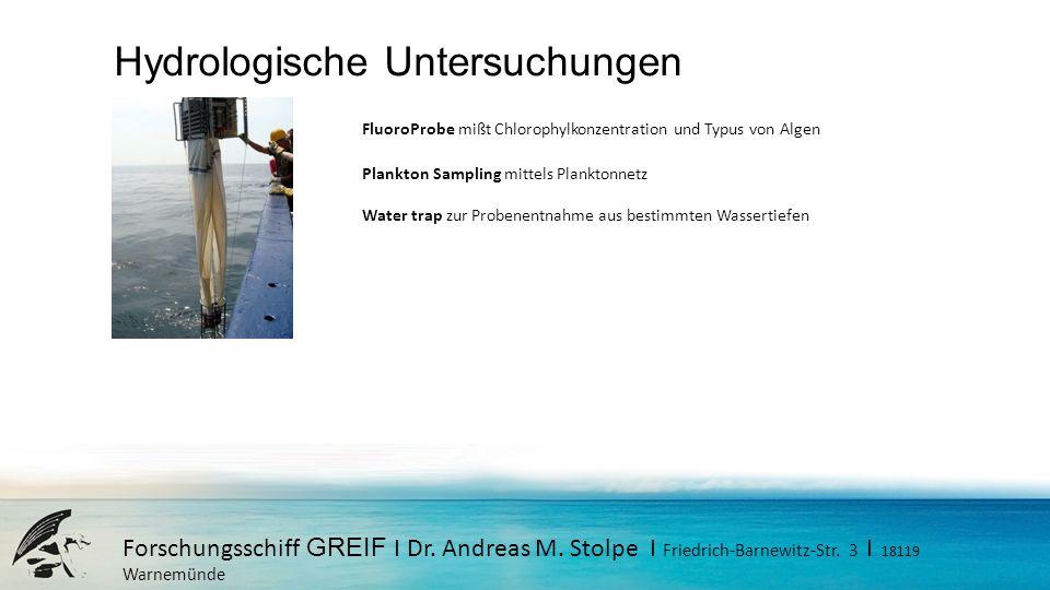 Forschungsschiff GREIF I Dr. Andreas M. Stolpe I Friedrich-Barnewitz-Str. 3 I 18119 Warnemünde Hydrologische Untersuchungen FluoroProbe mißt Chlorophy