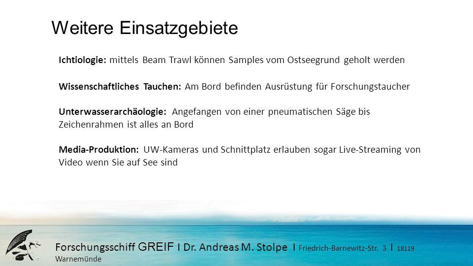Forschungsschiff GREIF I Dr. Andreas M. Stolpe I Friedrich-Barnewitz-Str. 3 I 18119 Warnemünde Weitere Einsatzgebiete Ichtiologie: mittels Beam Trawl