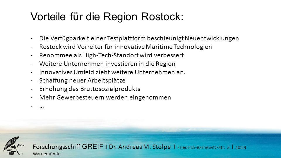 Forschungsschiff GREIF I Dr. Andreas M. Stolpe I Friedrich-Barnewitz-Str. 3 I 18119 Warnemünde Vorteile für die Region Rostock: -Die Verfügbarkeit ein
