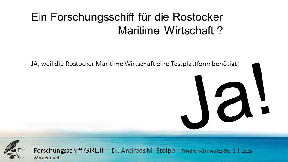 Forschungsschiff GREIF I Dr. Andreas M. Stolpe I Friedrich-Barnewitz-Str. 3 I 18119 Warnemünde Ein Forschungsschiff für die Rostocker Maritime Wirtsch