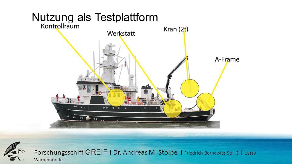 Forschungsschiff GREIF I Dr. Andreas M. Stolpe I Friedrich-Barnewitz-Str. 3 I 18119 Warnemünde Nutzung als Testplattform