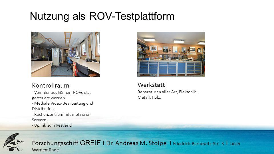 Forschungsschiff GREIF I Dr. Andreas M. Stolpe I Friedrich-Barnewitz-Str. 3 I 18119 Warnemünde Nutzung als ROV-Testplattform Kontrollraum - Von hier a