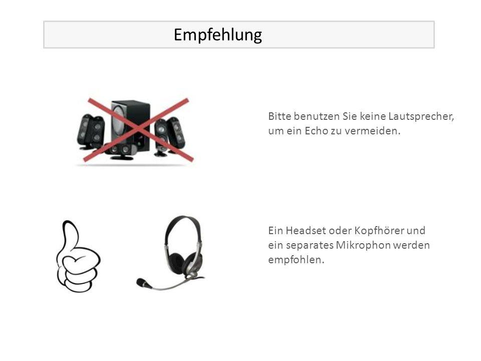 Bitte benutzen Sie keine Lautsprecher, um ein Echo zu vermeiden.