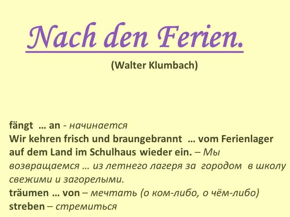 Nach den Ferien. (Walter Klumbach) fängt … an - начинается Wir kehren frisch und braungebrannt … vom Ferienlager auf dem Land im Schulhaus wieder ein.