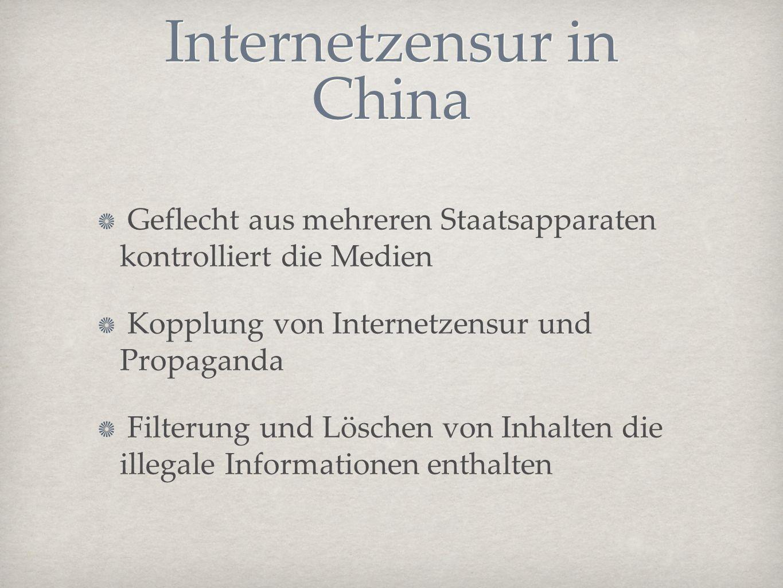 Internetzensur in China Geflecht aus mehreren Staatsapparaten kontrolliert die Medien Kopplung von Internetzensur und Propaganda Filterung und Löschen