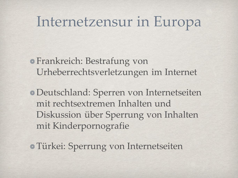 Internetzensur in Europa Frankreich: Bestrafung von Urheberrechtsverletzungen im Internet Deutschland: Sperren von Internetseiten mit rechtsextremen I