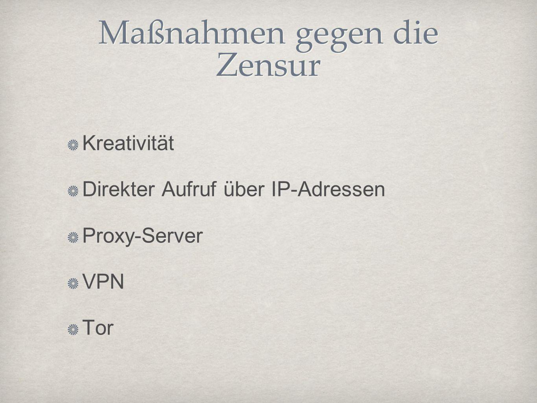 Maßnahmen gegen die Zensur Kreativität Direkter Aufruf über IP-Adressen Proxy-Server VPN Tor