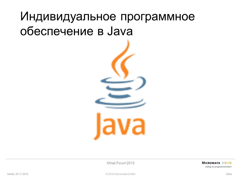 Minsk, 05.11.2010© 2010 Micromata GmbH Minsk Forum 2010 Seite Индивидуальное программное обеспечение в Java