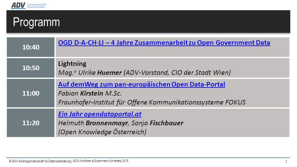 © ADV Arbeitsgemeinschaft für Datenverarbeitung | Programm 3 ADV-Konferen eGovernment Konferenz 2015 10:40 OGD D-A-CH-LI – 4 Jahre Zusammenarbeit zu O