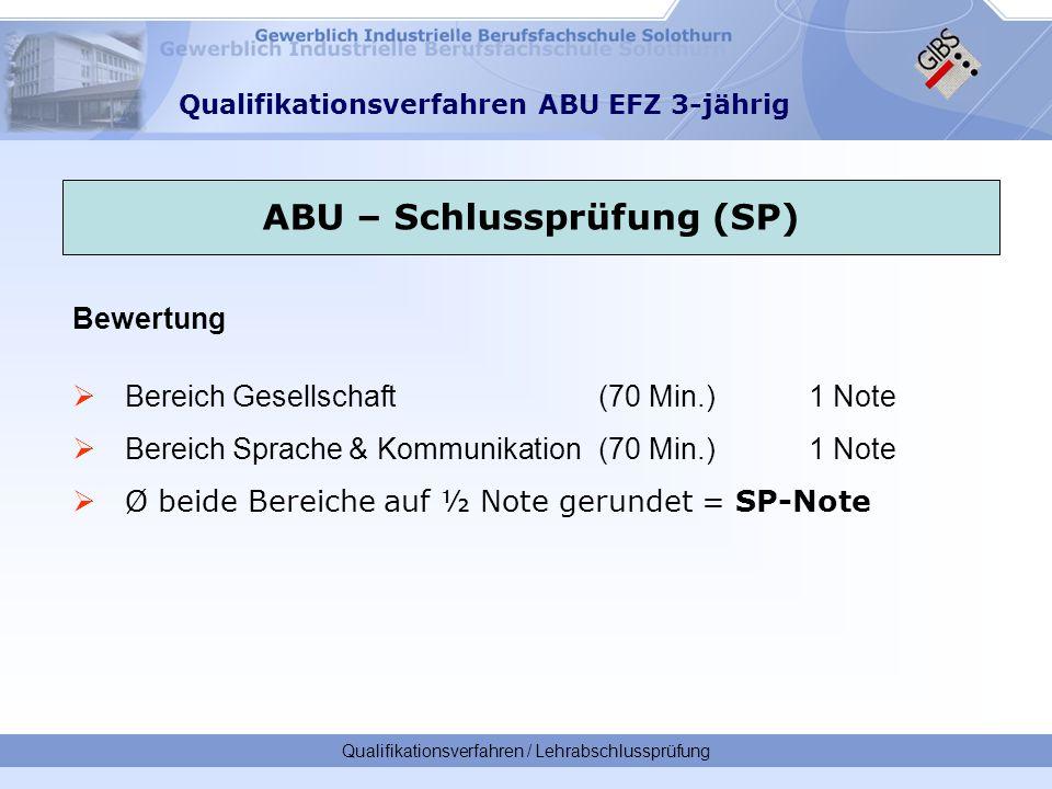 Qualifikationsverfahren / Lehrabschlussprüfung Bewertung  Bereich Gesellschaft (70 Min.) 1 Note  Bereich Sprache & Kommunikation(70 Min.)1 Note  Ø