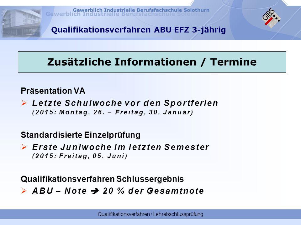 Qualifikationsverfahren / Lehrabschlussprüfung Qualifikationsverfahren ABU EFZ 3-jährig Präsentation VA  Letzte Schulwoche vor den Sportferien (2015: