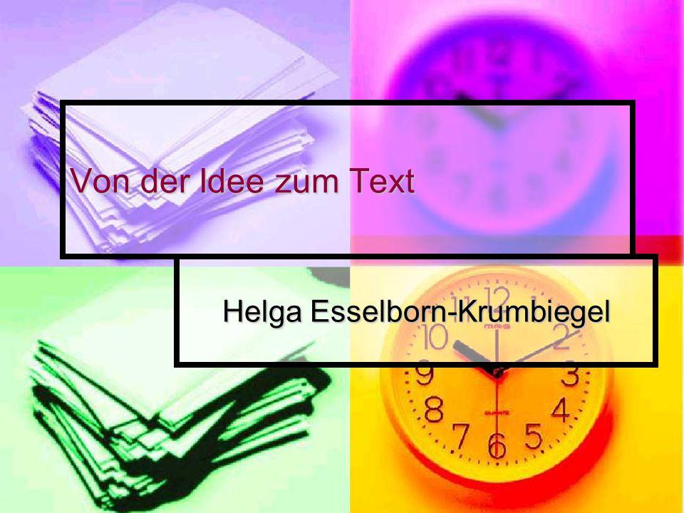 Von der Idee zum Text Helga Esselborn-Krumbiegel