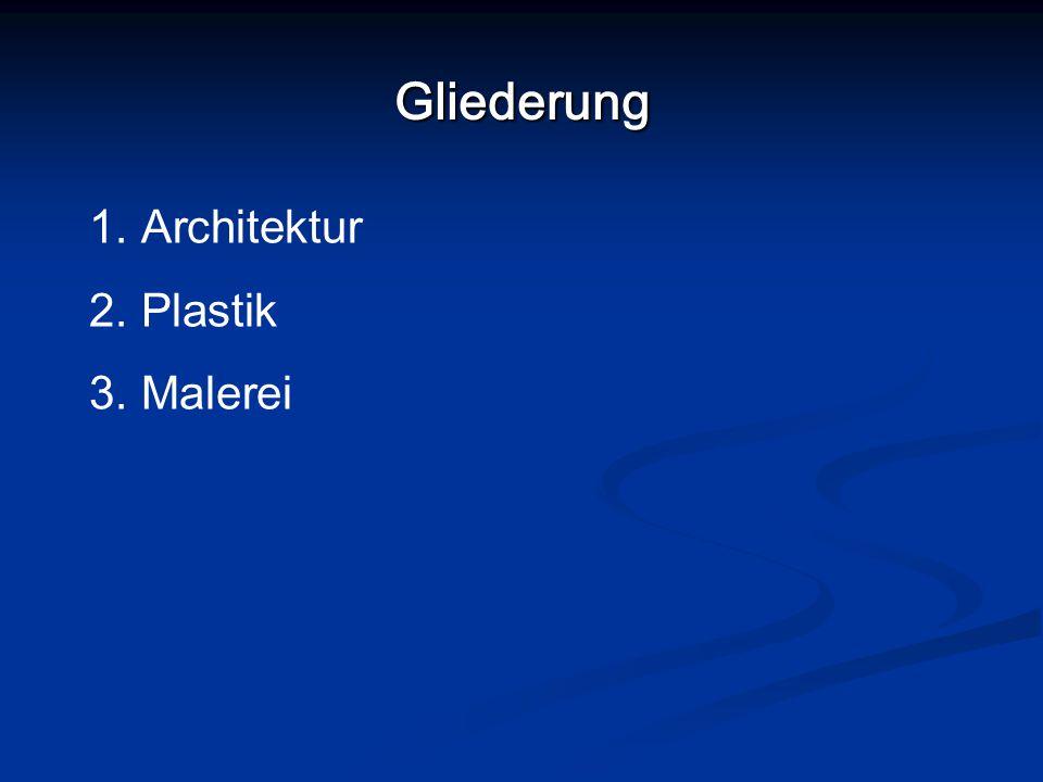 Gliederung 1. Architektur 2. Plastik 3. Malerei