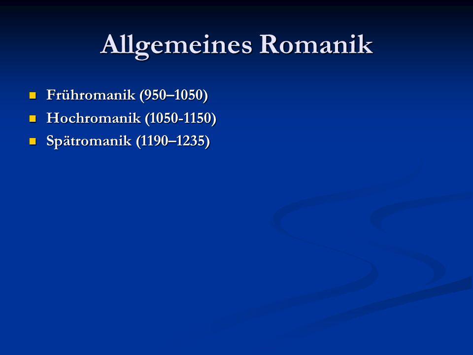 Allgemeines Romanik Frühromanik (950–1050) Frühromanik (950–1050) Hochromanik (1050-1150) Hochromanik (1050-1150) Spätromanik (1190–1235) Spätromanik