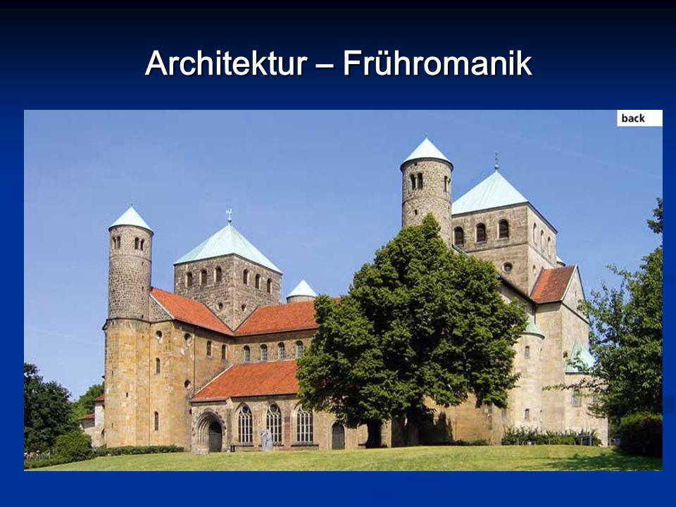 Architektur – Frühromanik Kennzeichen: - halbkreisförmige Rundbogen - große ebene Flächen, - wehrhafte Mauern